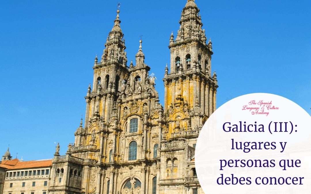 Galicia (III): lugares y personas que debes conocer