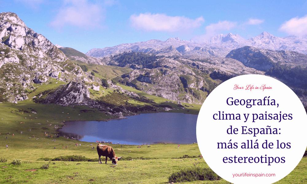 Geografía, clima y paisajes de España: más allá de los estereotipos
